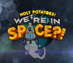 Holy Potatoes! We´re in Space?!
