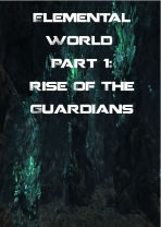 Elemental World Part 1: Rise of the Guardians